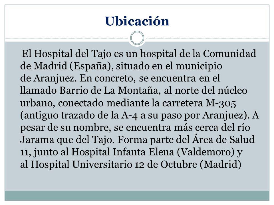 Ubicación El Hospital del Tajo es un hospital de la Comunidad de Madrid (España), situado en el municipio de Aranjuez. En concreto, se encuentra en el