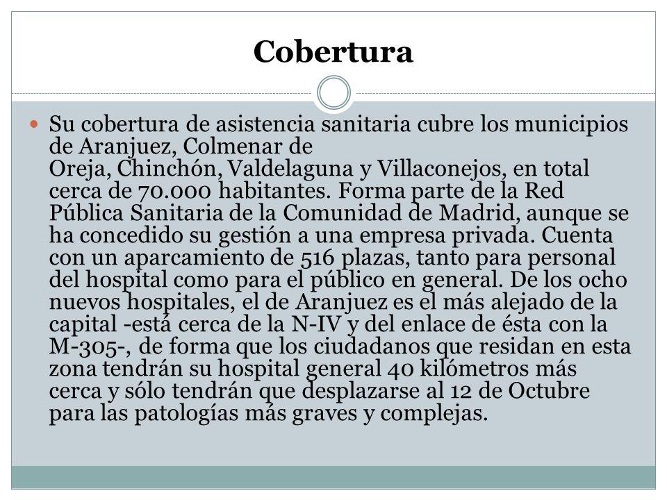 Cobertura Su cobertura de asistencia sanitaria cubre los municipios de Aranjuez, Colmenar de Oreja, Chinchón, Valdelaguna y Villaconejos, en total cer