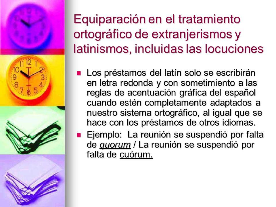 Equiparación en el tratamiento ortográfico de extranjerismos y latinismos, incluidas las locuciones Los préstamos del latín solo se escribirán en letr