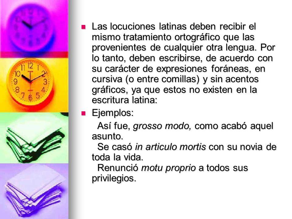 Las locuciones latinas deben recibir el mismo tratamiento ortográfico que las provenientes de cualquier otra lengua. Por lo tanto, deben escribirse, d