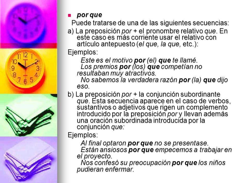 por que por que Puede tratarse de una de las siguientes secuencias: Puede tratarse de una de las siguientes secuencias: a) La preposición por + el pro