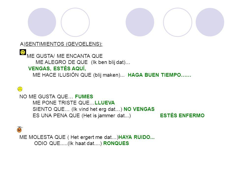 A)SENTIMIENTOS (GEVOELENS): ME GUSTA/ ME ENCANTA QUE ME ALEGRO DE QUE (Ik ben blij dat)… VENGAS, ESTÉS AQUÍ, ME HACE ILUSIÓN QUE (blij maken)... HAGA