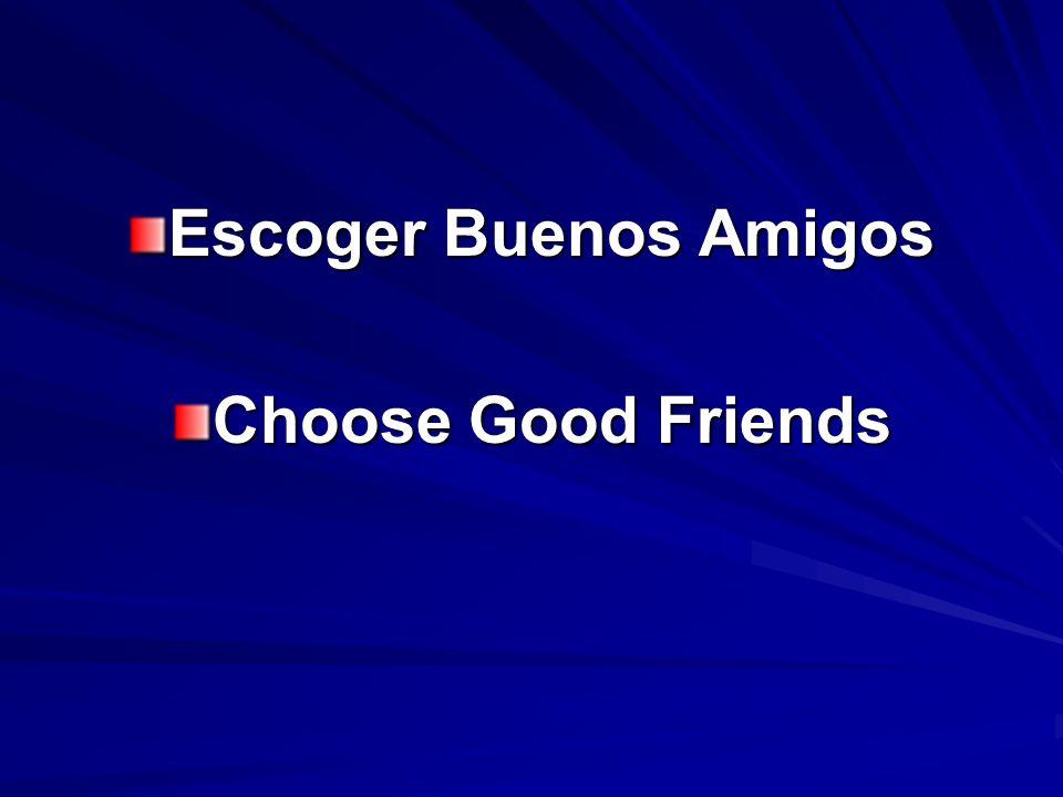 Escoger buenos amigos Choose good friends No entres en el sendero de los impíos, ni pongas tu pie en el camino de los malos.