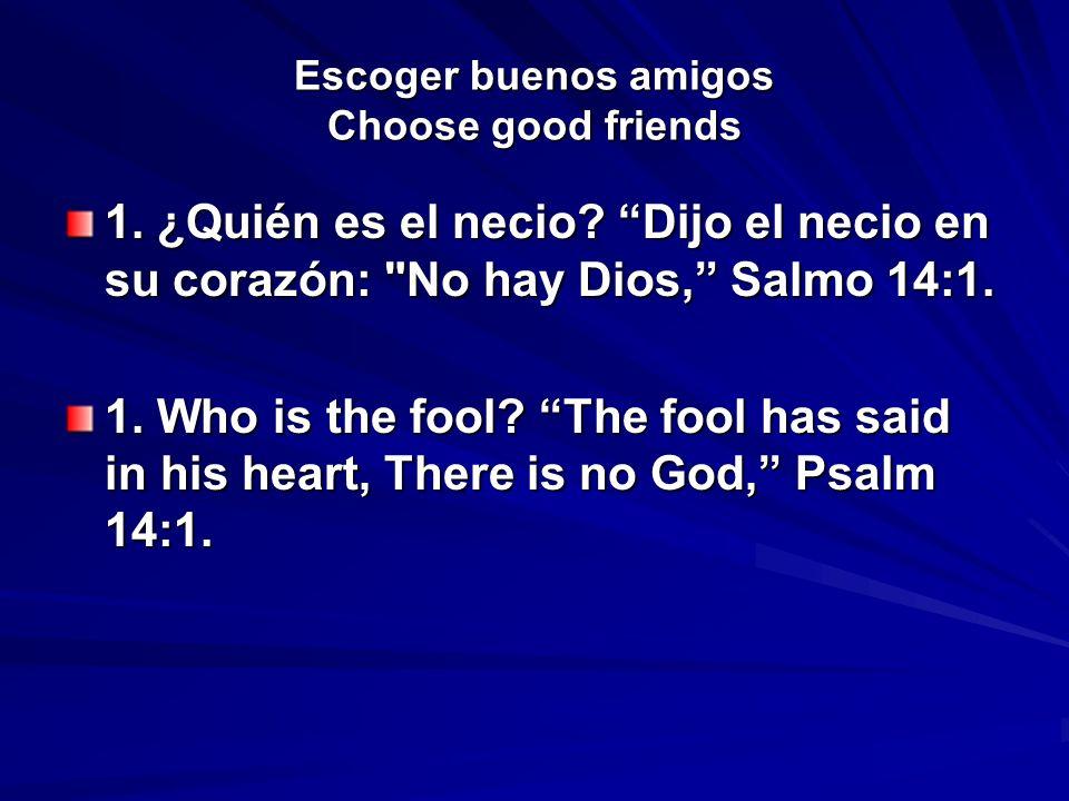 Escoger buenos amigos Choose good friends 1. ¿Quién es el necio? Dijo el necio en su corazón: