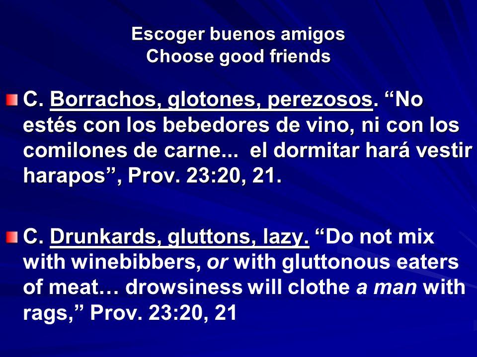 Escoger buenos amigos Choose good friends C. Borrachos, glotones, perezosos. No estés con los bebedores de vino, ni con los comilones de carne... el d