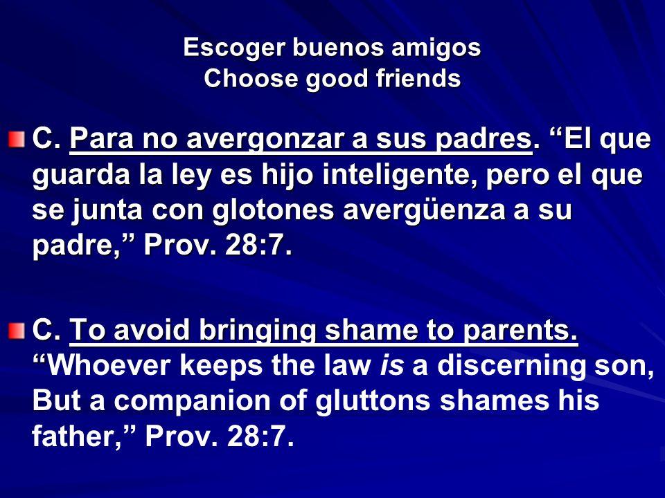 Escoger buenos amigos Choose good friends C. Para no avergonzar a sus padres. El que guarda la ley es hijo inteligente, pero el que se junta con gloto