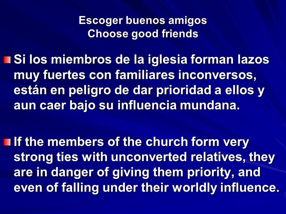 Escoger buenos amigos Choose good friends Si los miembros de la iglesia forman lazos muy fuertes con familiares inconversos, están en peligro de dar p
