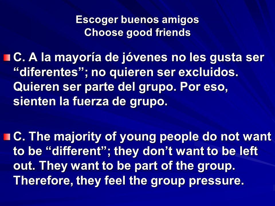 Escoger buenos amigos Choose good friends C. A la mayoría de jóvenes no les gusta ser diferentes; no quieren ser excluidos. Quieren ser parte del grup