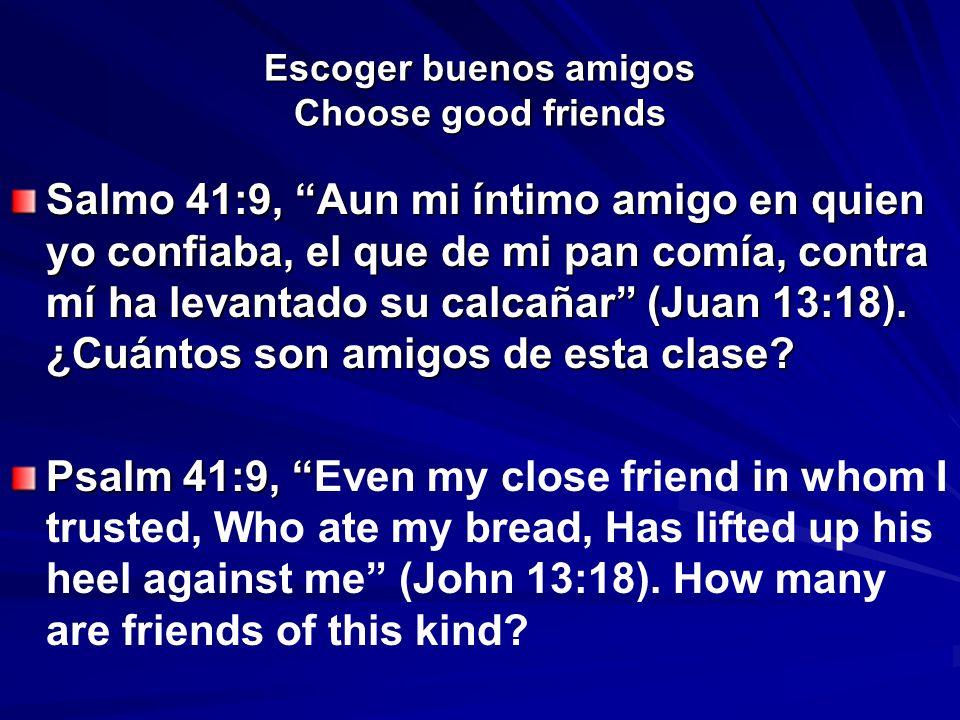 Escoger buenos amigos Choose good friends Salmo 41:9, Aun mi íntimo amigo en quien yo confiaba, el que de mi pan comía, contra mí ha levantado su calc