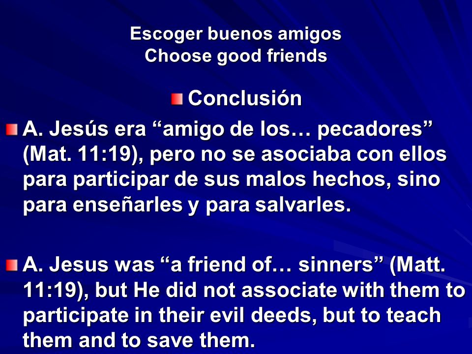 Escoger buenos amigos Choose good friends Conclusión A. Jesús era amigo de los… pecadores (Mat. 11:19), pero no se asociaba con ellos para participar
