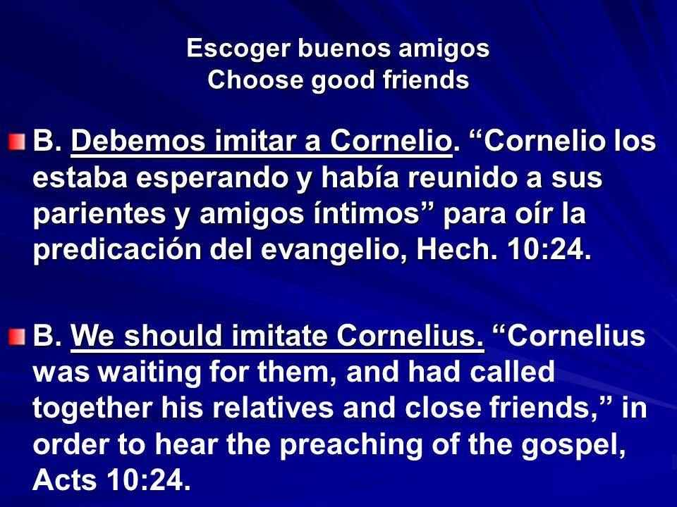 Escoger buenos amigos Choose good friends B. Debemos imitar a Cornelio. Cornelio los estaba esperando y había reunido a sus parientes y amigos íntimos