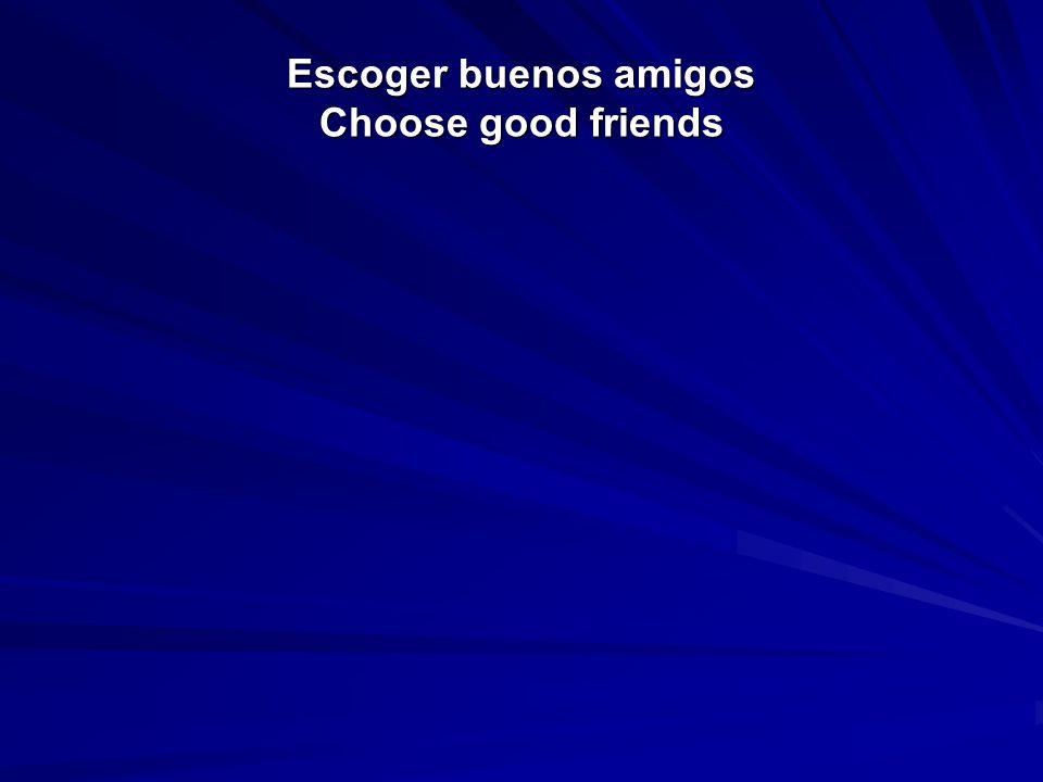 Escoger buenos amigos Choose good friends