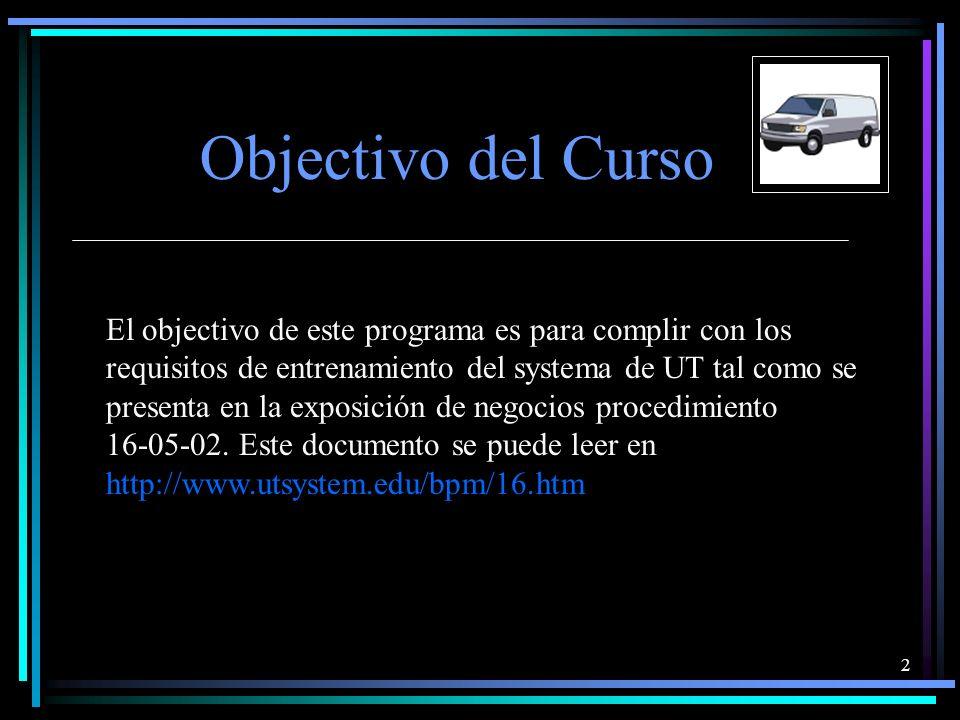 2 Objectivo del Curso El objectivo de este programa es para complir con los requisitos de entrenamiento del systema de UT tal como se presenta en la exposición de negocios procedimiento 16-05-02.
