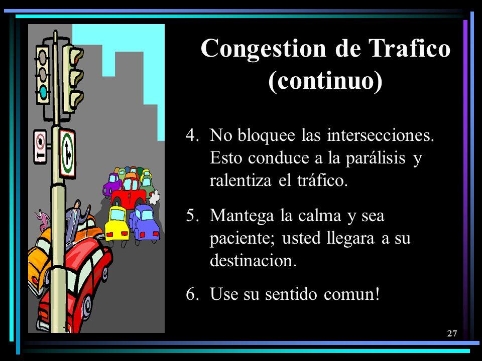 26 Congestion de Trafico 1.Siempre señe su intención de cambiar de carril y mirar para asegurarse que la vía este libre. 2.Cuando usted ve a alguien t