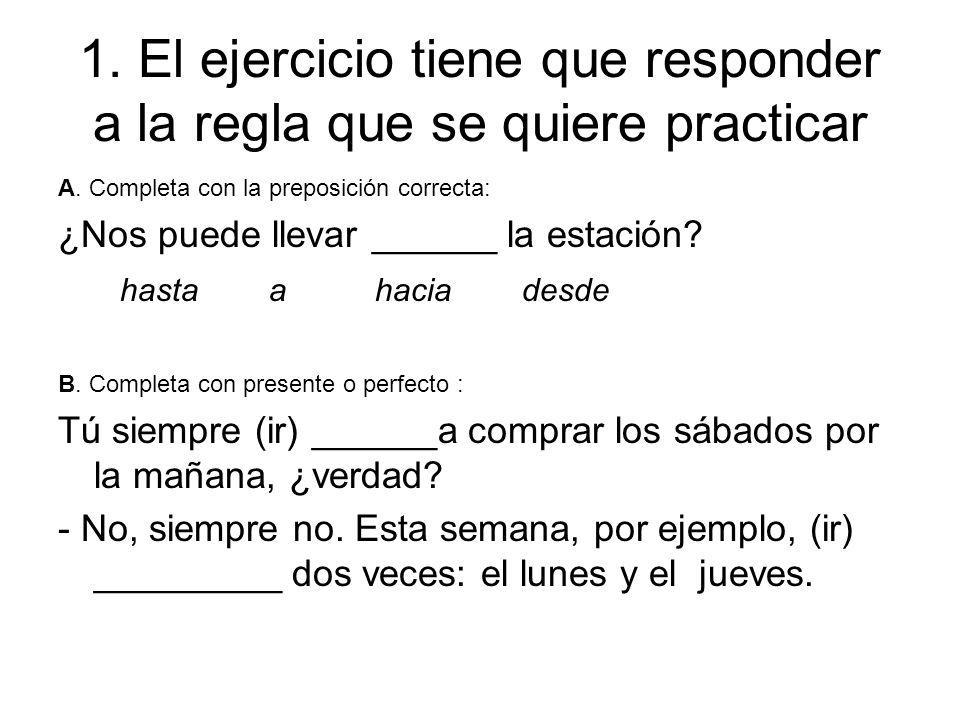 1. El ejercicio tiene que responder a la regla que se quiere practicar A. Completa con la preposición correcta: ¿Nos puede llevar ______ la estación?