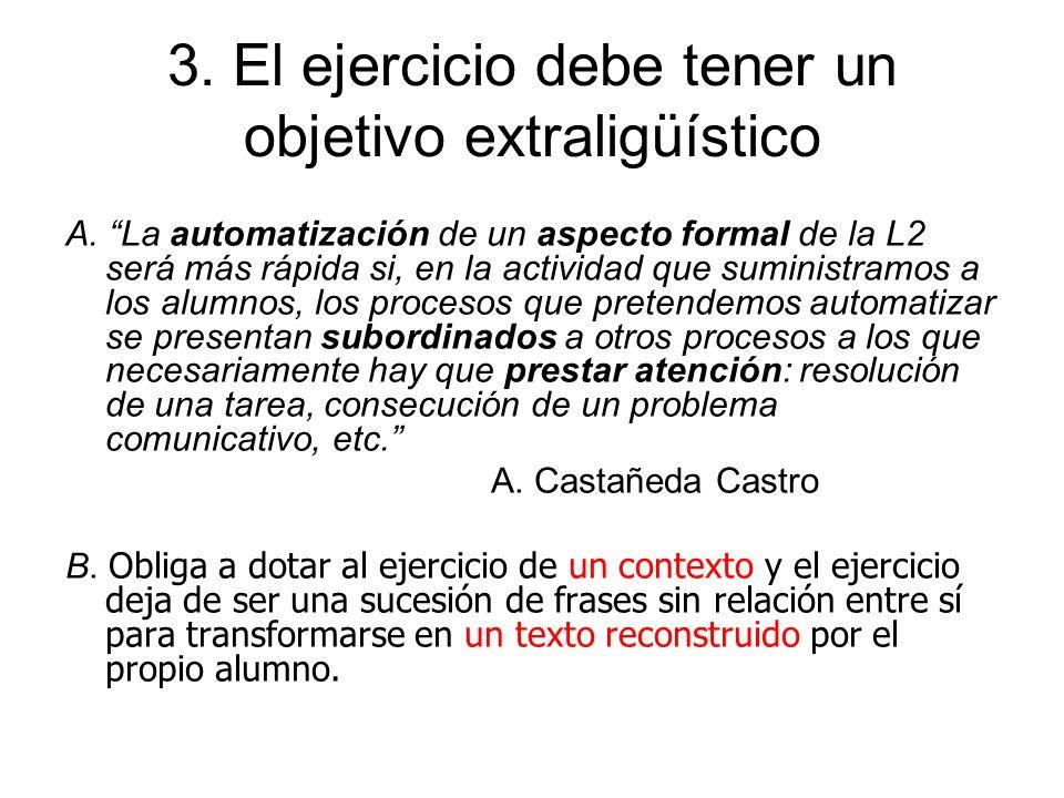 3. El ejercicio debe tener un objetivo extraligüístico A. La automatización de un aspecto formal de la L2 será más rápida si, en la actividad que sumi