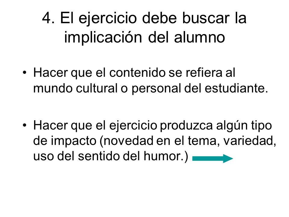 4. El ejercicio debe buscar la implicación del alumno Hacer que el contenido se refiera al mundo cultural o personal del estudiante. Hacer que el ejer