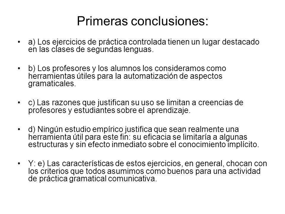 Primeras conclusiones: a) Los ejercicios de práctica controlada tienen un lugar destacado en las clases de segundas lenguas. b) Los profesores y los a