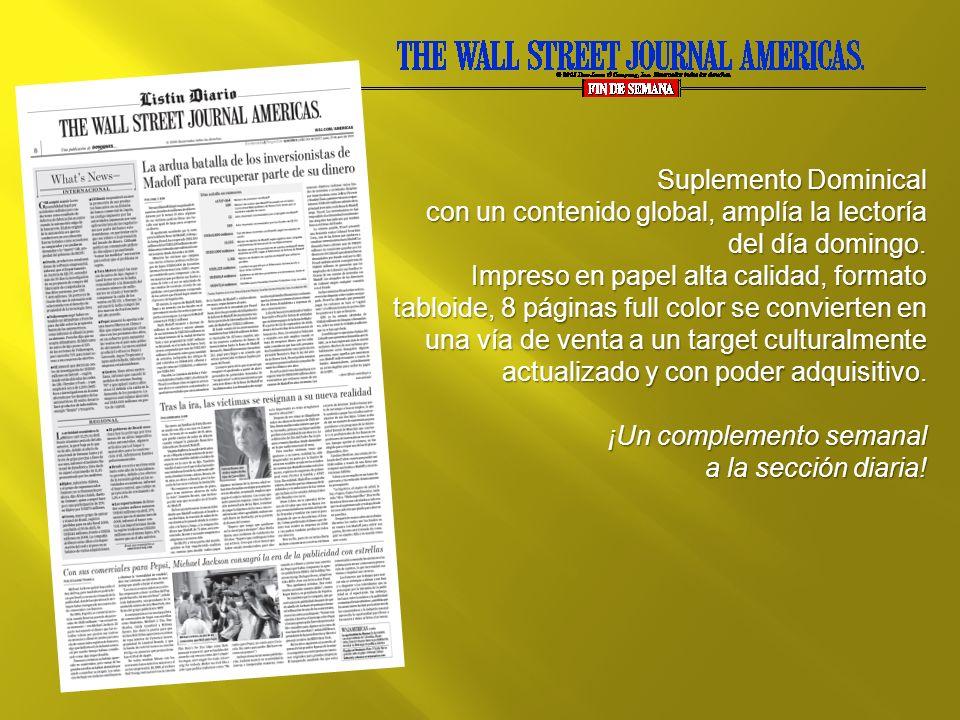 Suplemento Dominical con un contenido global, amplía la lectoría del día domingo. Impreso en papel alta calidad, formato tabloide, 8 páginas full colo