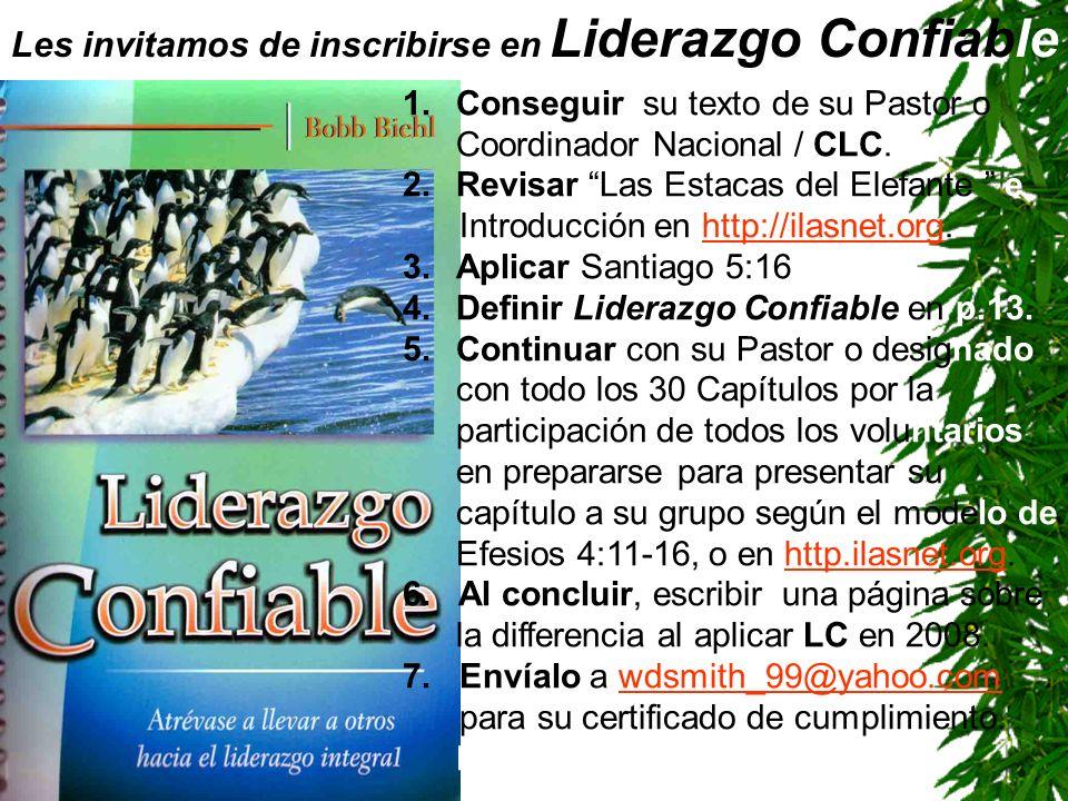 Les invitamos de inscribirse en Liderazgo Confiable 1.Conseguir su texto de su Pastor o Coordinador Nacional / CLC. 2.Revisar Las Estacas del Elefante
