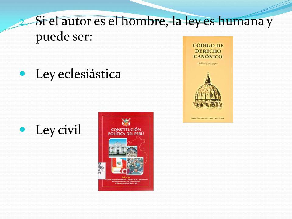 2. Si el autor es el hombre, la ley es humana y puede ser: Ley eclesiástica Ley civil