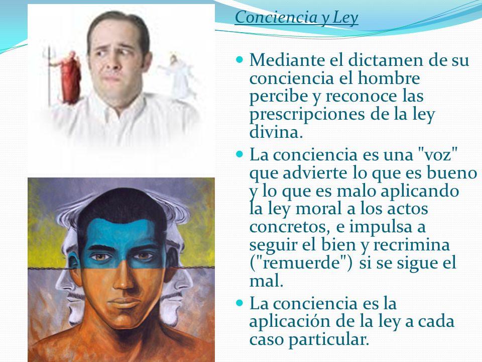 Conciencia y Ley Mediante el dictamen de su conciencia el hombre percibe y reconoce las prescripciones de la ley divina.