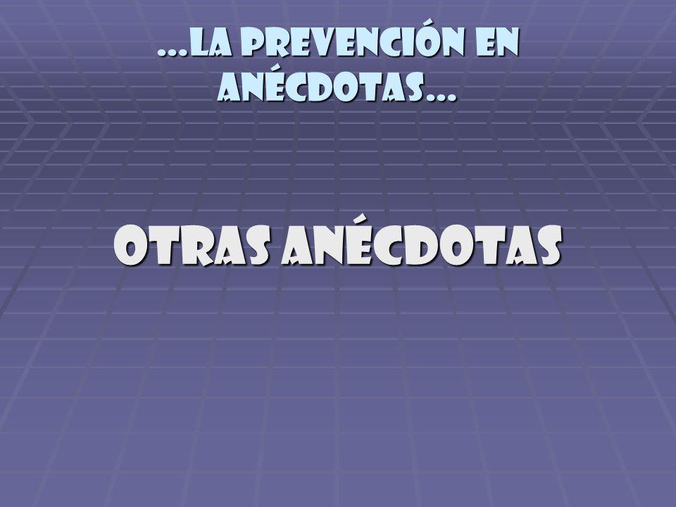 Otras anécdotas …la prevención en anécdotas…