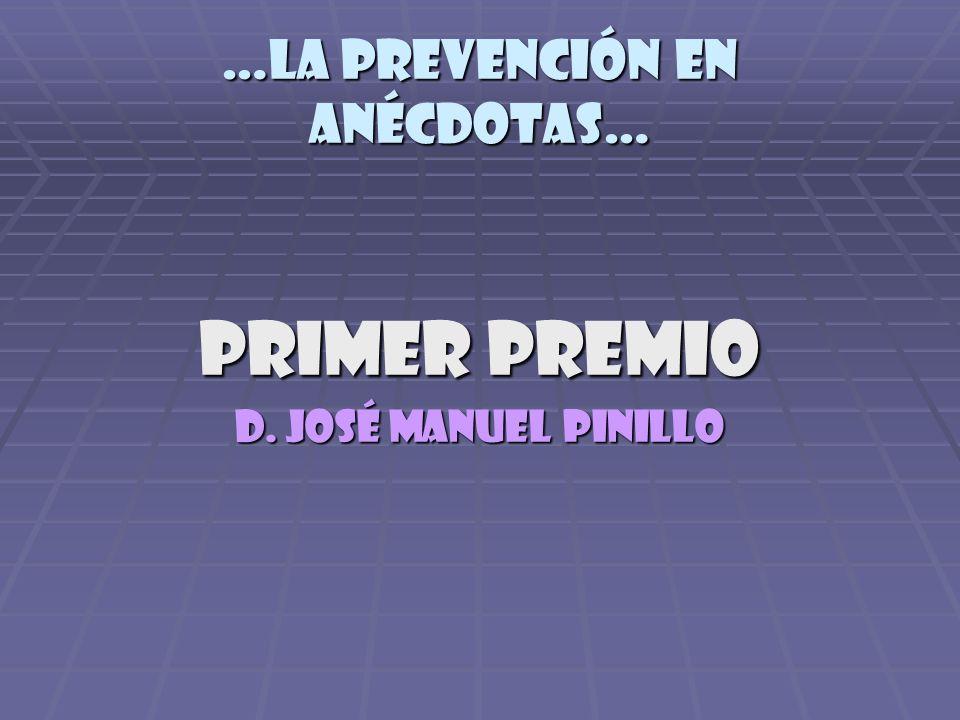 PRIMER PREMIO D. JOSÉ MANUEL PINILLO …la prevención en anécdotas…