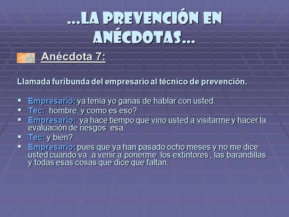 …la prevención en anécdotas… Anécdota 7: Anécdota 7: Llamada furibunda del empresario al técnico de prevención.