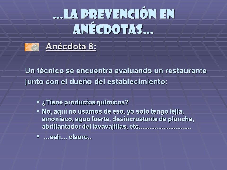…la prevención en anécdotas… Anécdota 8: Anécdota 8: Un técnico se encuentra evaluando un restaurante junto con el dueño del establecimiento: ¿Tiene productos químicos.