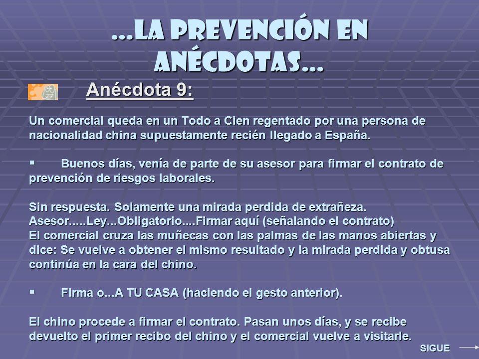…la prevención en anécdotas… Anécdota 9: Anécdota 9: Un comercial queda en un Todo a Cien regentado por una persona de nacionalidad china supuestamente recién llegado a España.