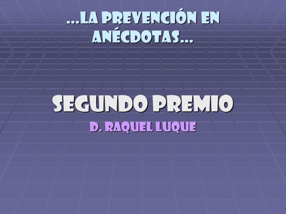 segundo PREMIO D. Raquel luque …la prevención en anécdotas…