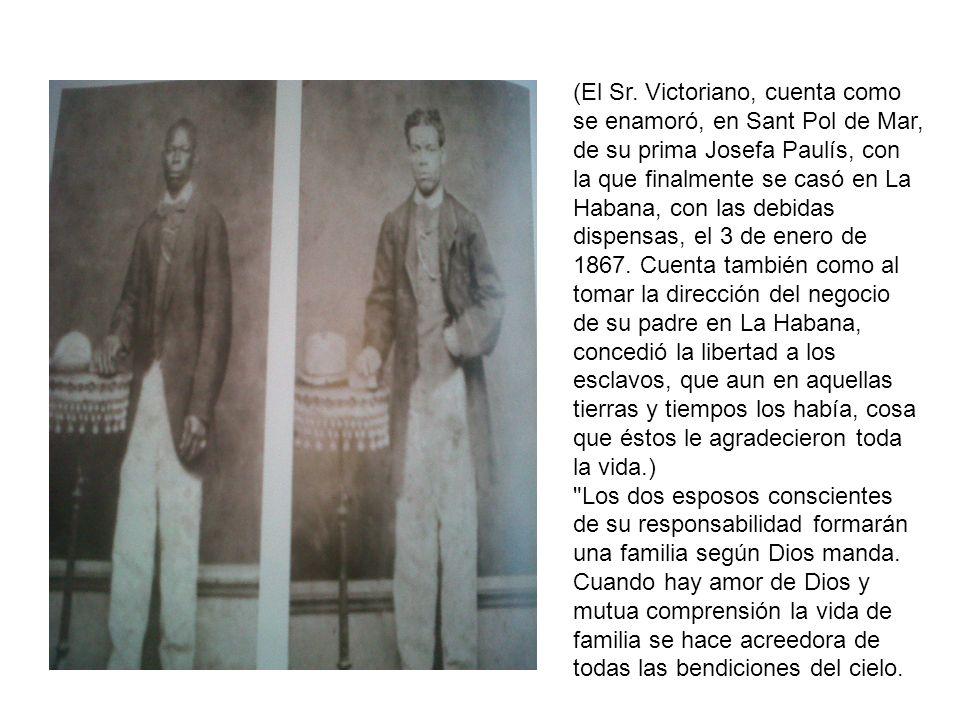 (El Sr. Victoriano, cuenta como se enamoró, en Sant Pol de Mar, de su prima Josefa Paulís, con la que finalmente se casó en La Habana, con las debidas