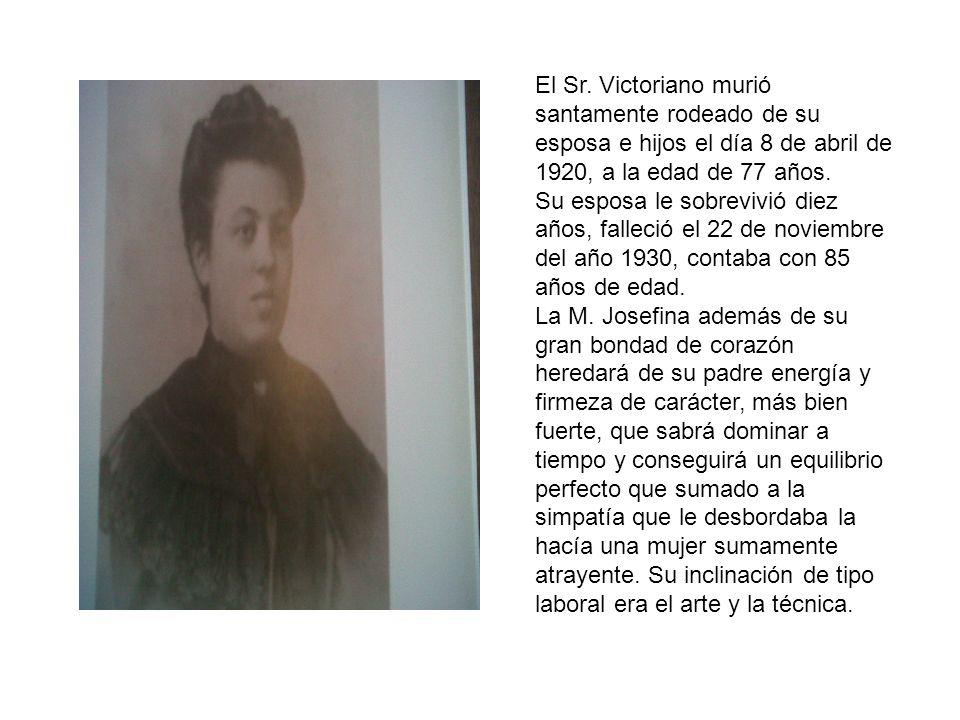 El Sr. Victoriano murió santamente rodeado de su esposa e hijos el día 8 de abril de 1920, a la edad de 77 años. Su esposa le sobrevivió diez años, fa