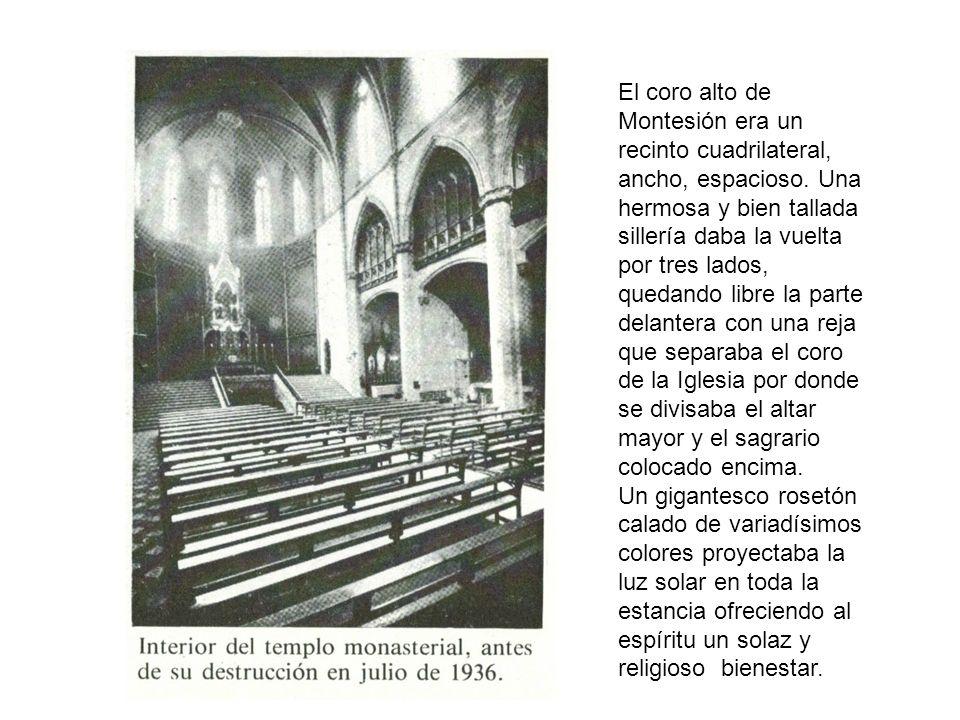 El coro alto de Montesión era un recinto cuadrilateral, ancho, espacioso. Una hermosa y bien tallada sillería daba la vuelta por tres lados, quedando