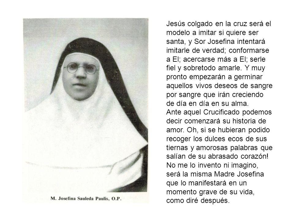 Jesús colgado en la cruz será el modelo a imitar si quiere ser santa, y Sor Josefina intentará imitarle de verdad; conformarse a El; acercarse más a E