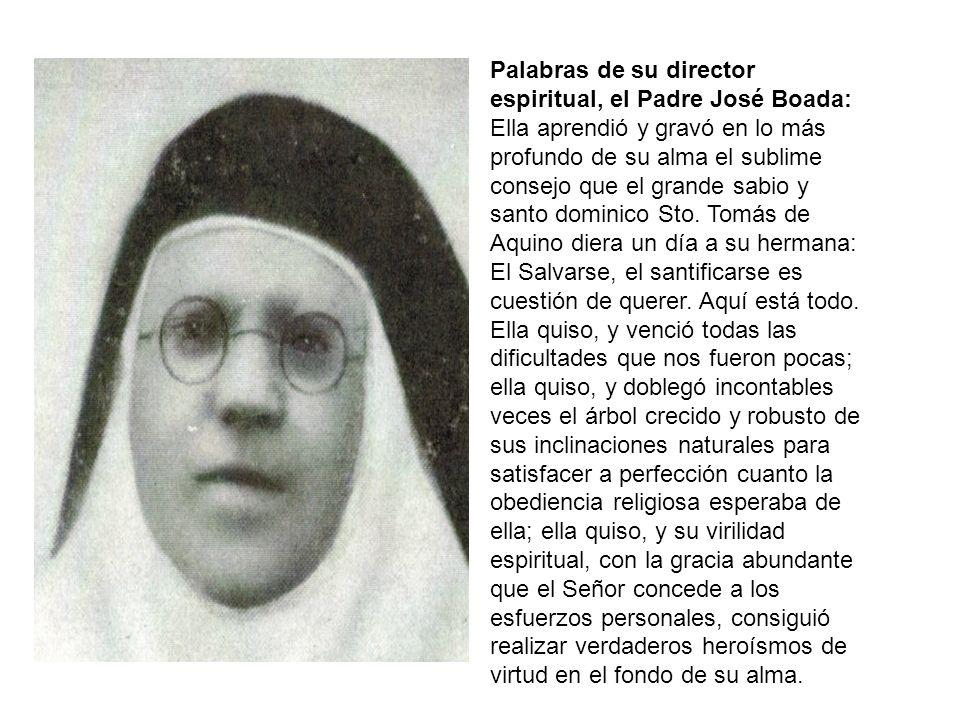 Palabras de su director espiritual, el Padre José Boada: Ella aprendió y gravó en lo más profundo de su alma el sublime consejo que el grande sabio y