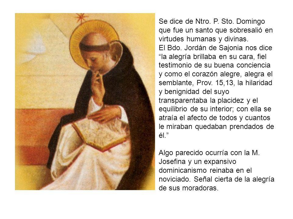Se dice de Ntro. P. Sto. Domingo que fue un santo que sobresalió en virtudes humanas y divinas. El Bdo. Jordán de Sajonia nos dice la alegría brillaba