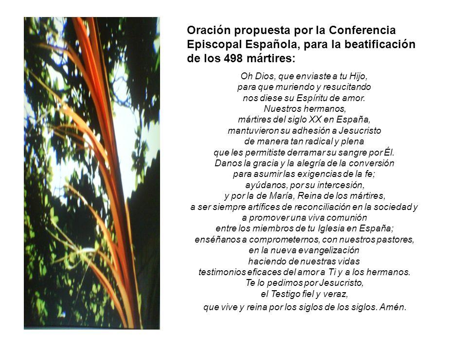 Oración propuesta por la Conferencia Episcopal Española, para la beatificación de los 498 mártires: Oh Dios, que enviaste a tu Hijo, para que muriendo y resucitando nos diese su Espíritu de amor.