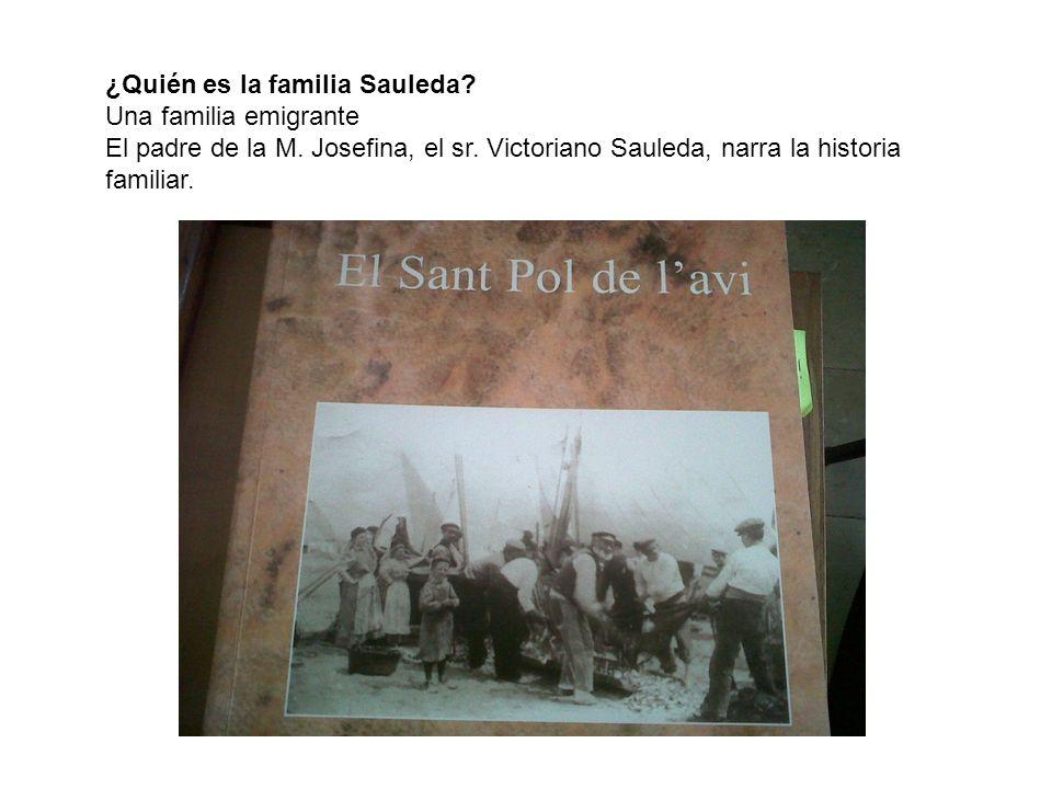 ¿Quién es la familia Sauleda? Una familia emigrante El padre de la M. Josefina, el sr. Victoriano Sauleda, narra la historia familiar.