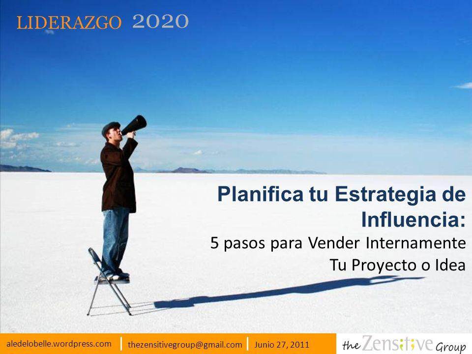 Planifica tu Estrategia de Influencia: 5 pasos para Vender Internamente Tu Proyecto o Idea Junio 27, 2011thezensitivegroup@gmail.com aledelobelle.word