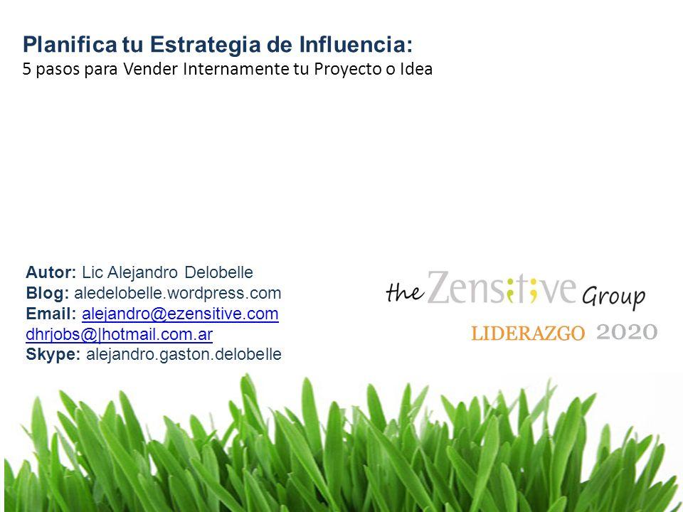 Planifica tu Estrategia de Influencia: 5 pasos para Vender Internamente tu Proyecto o Idea Autor: Lic Alejandro Delobelle Blog: aledelobelle.wordpress