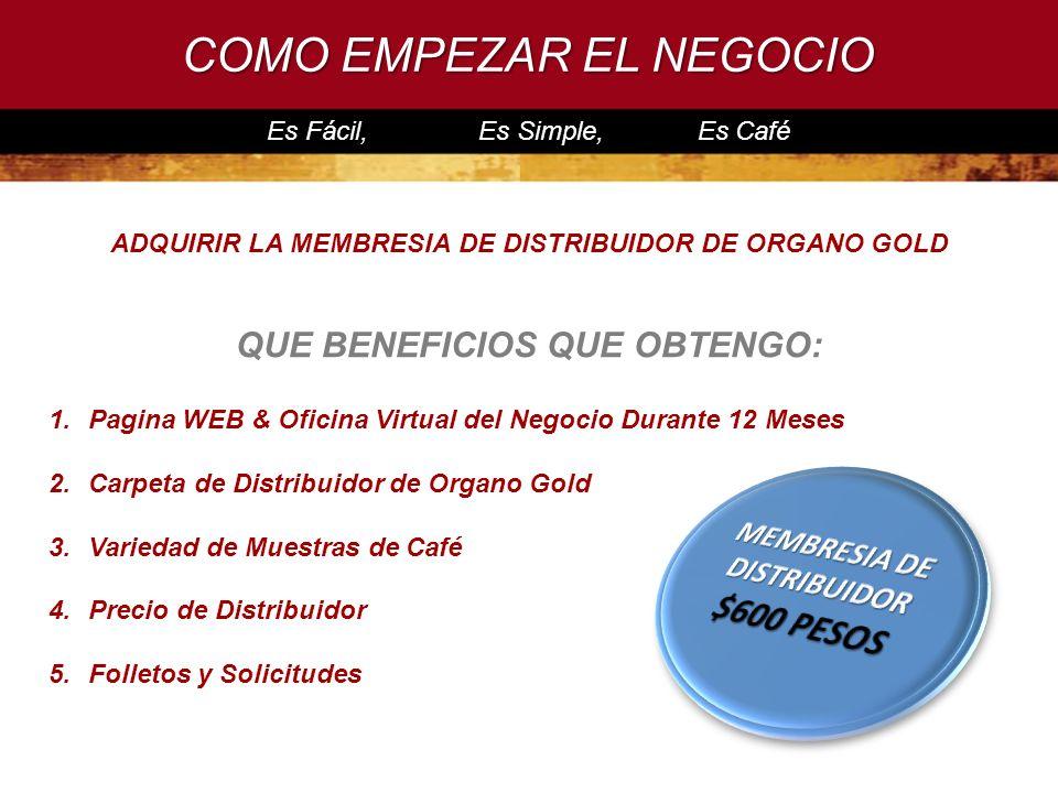 COMO EMPEZAR EL NEGOCIO Es Fácil, Es Simple, Es Café 1.Pagina WEB & Oficina Virtual del Negocio Durante 12 Meses 2.Carpeta de Distribuidor de Organo G