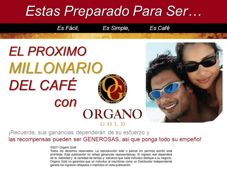 Estas Preparado Para Ser… Es Fácil, Es Simple, Es Café ¡Recuerde, sus ganancias dependerán de su esfuerzo y las recompensas pueden ser GENEROSAS, asi