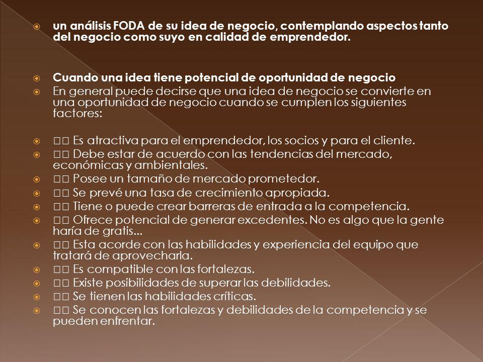 un análisis FODA de su idea de negocio, contemplando aspectos tanto del negocio como suyo en calidad de emprendedor.