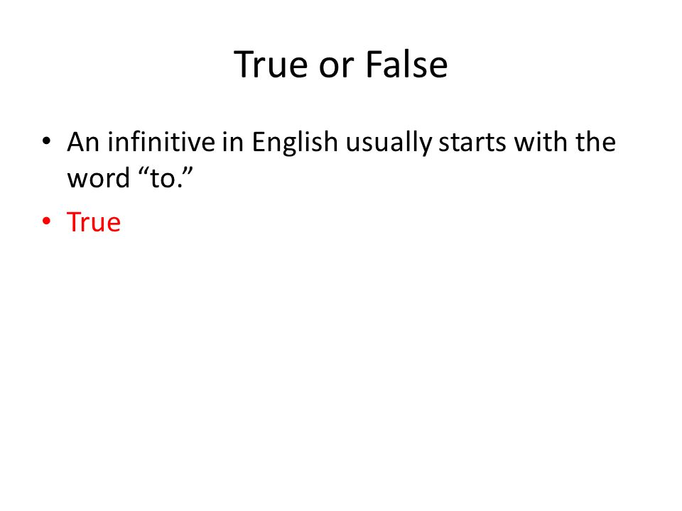 In Spanish an infinitive is a verb form that ends in the letter -ar, -er, or -ir. True