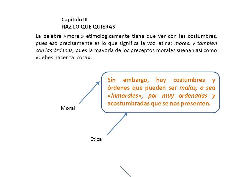 La palabra «moral» etimológicamente tiene que ver con las costumbres, pues eso precisamente es lo que significa la voz latina: mores, y también con la