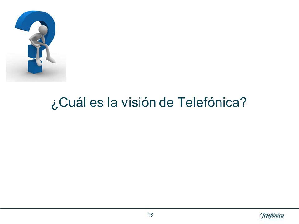 Área: Lorem ipsum Razón Social: Telefónica ¿Cuál es la visión de Telefónica? 16