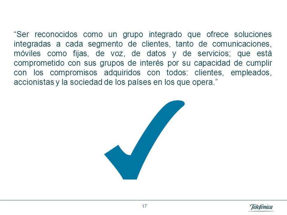 Área: Lorem ipsum Razón Social: Telefónica Ser reconocidos como un grupo integrado que ofrece soluciones integradas a cada segmento de clientes, tanto