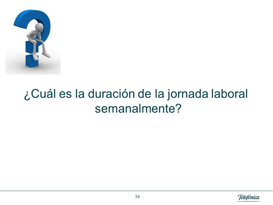 Área: Lorem ipsum Razón Social: Telefónica ¿Cuál es la duración de la jornada laboral semanalmente? 34